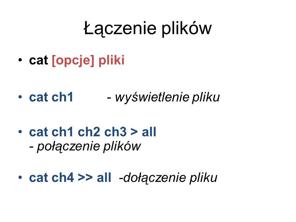 Łączenie plików cat [opcje] pliki cat ch1 - wyświetlenie pliku